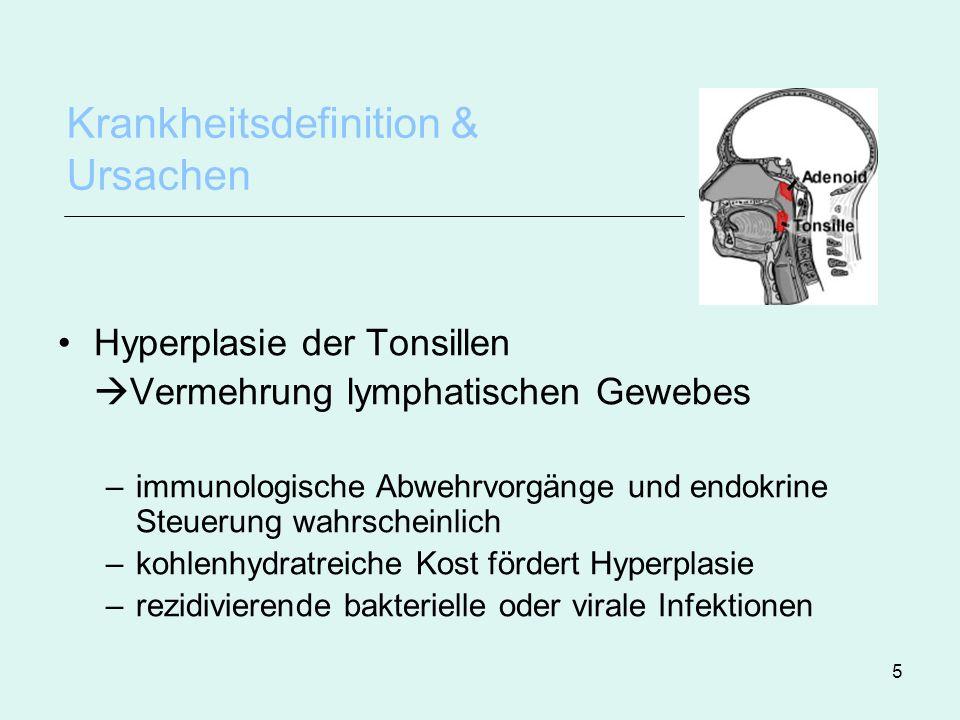5 Krankheitsdefinition & Ursachen Hyperplasie der Tonsillen Vermehrung lymphatischen Gewebes –immunologische Abwehrvorgänge und endokrine Steuerung wa