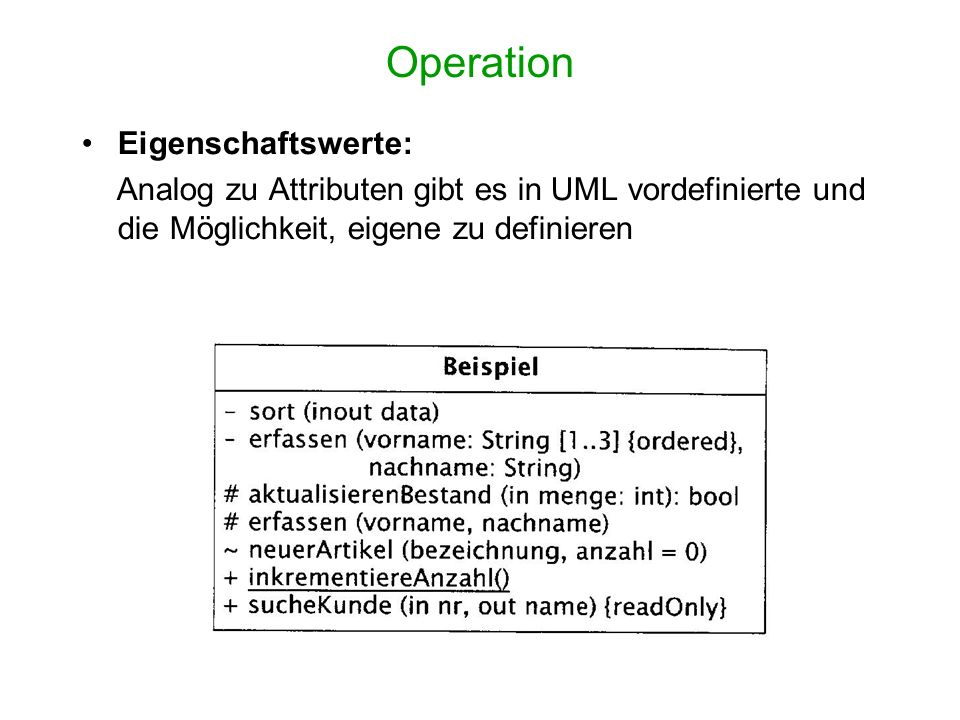 Operation Eigenschaftswerte: Analog zu Attributen gibt es in UML vordefinierte und die Möglichkeit, eigene zu definieren