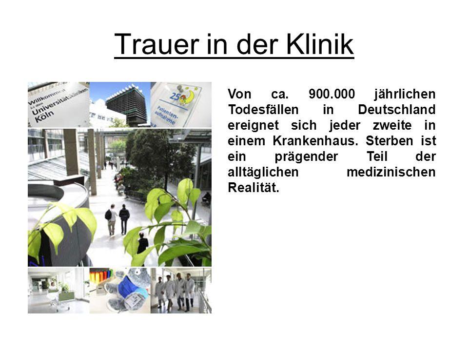 Trauer in der Klinik Von ca. 900.000 jährlichen Todesfällen in Deutschland ereignet sich jeder zweite in einem Krankenhaus. Sterben ist ein prägender