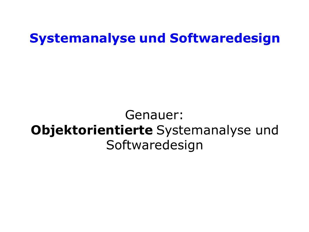 Systemanalyse und Softwaredesign Genauer: Objektorientierte Systemanalyse und Softwaredesign