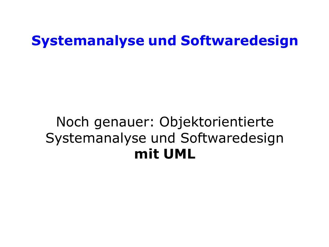 Systemanalyse und Softwaredesign Noch genauer: Objektorientierte Systemanalyse und Softwaredesign mit UML