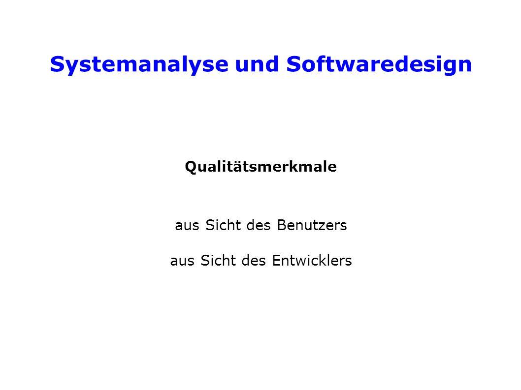 Systemanalyse und Softwaredesign Qualitätsmerkmale aus Sicht des Benutzers aus Sicht des Entwicklers