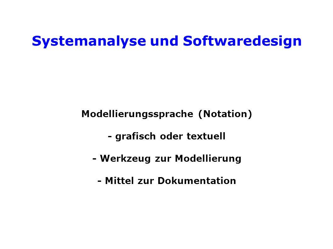 Systemanalyse und Softwaredesign Modellierungssprache (Notation) - grafisch oder textuell - Werkzeug zur Modellierung - Mittel zur Dokumentation