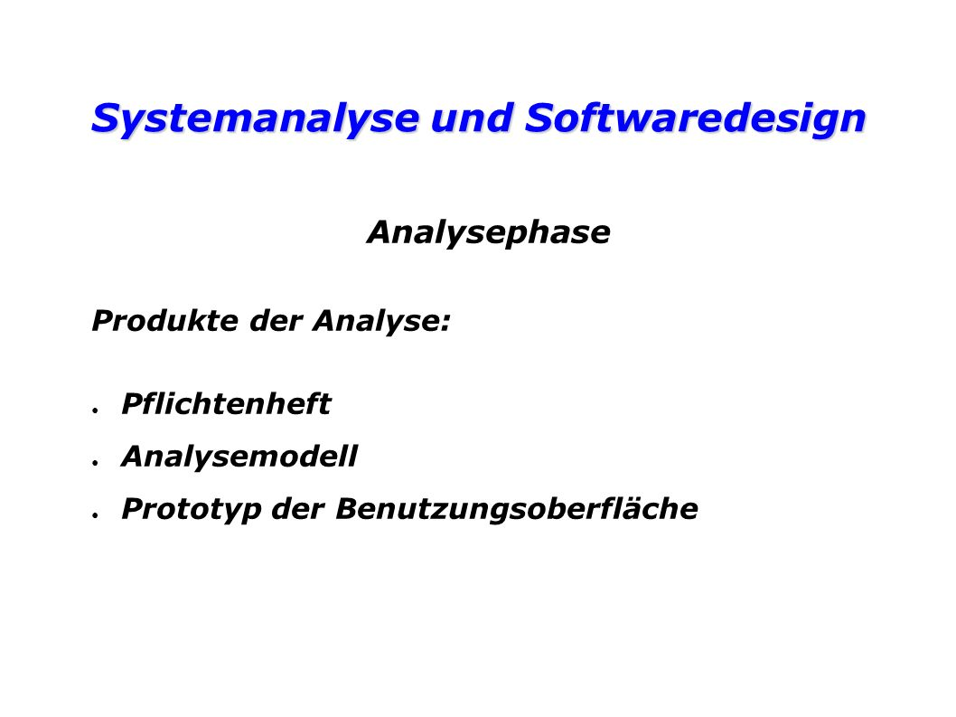 Systemanalyse und Softwaredesign Analysephase Produkte der Analyse: Pflichtenheft Analysemodell Prototyp der Benutzungsoberfläche