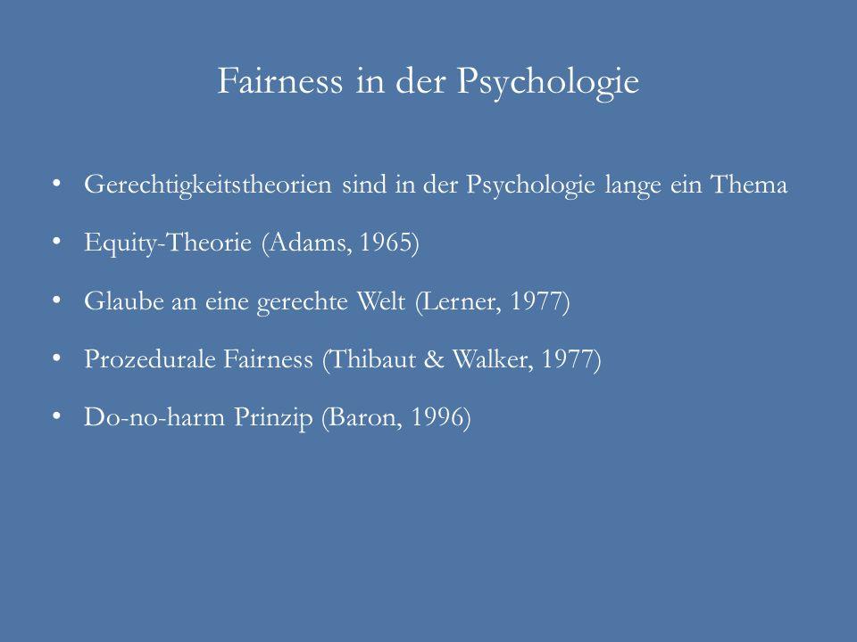 Fairness in der Psychologie Gerechtigkeitstheorien sind in der Psychologie lange ein Thema Equity-Theorie (Adams, 1965) Glaube an eine gerechte Welt (