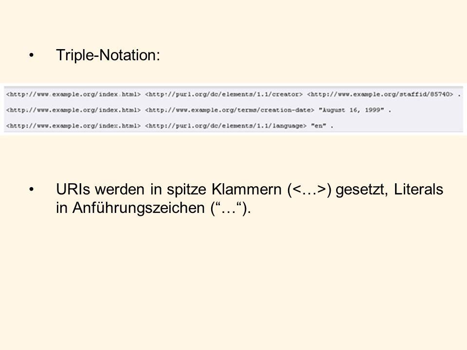 Triple-Notation: URIs werden in spitze Klammern ( ) gesetzt, Literals in Anführungszeichen (…).