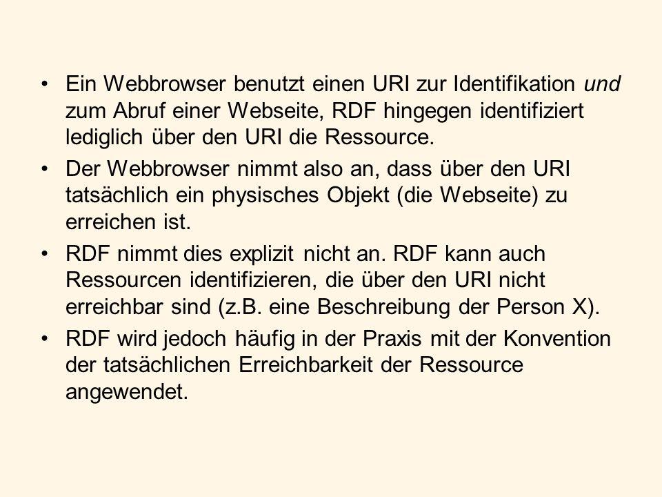 Ein Webbrowser benutzt einen URI zur Identifikation und zum Abruf einer Webseite, RDF hingegen identifiziert lediglich über den URI die Ressource. Der