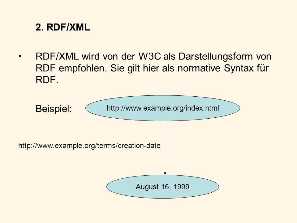 2. RDF/XML RDF/XML wird von der W3C als Darstellungsform von RDF empfohlen. Sie gilt hier als normative Syntax für RDF. Beispiel: http://www.example.o