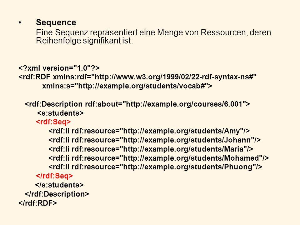 Sequence Eine Sequenz repräsentiert eine Menge von Ressourcen, deren Reihenfolge signifikant ist. <rdf:RDF xmlns:rdf=
