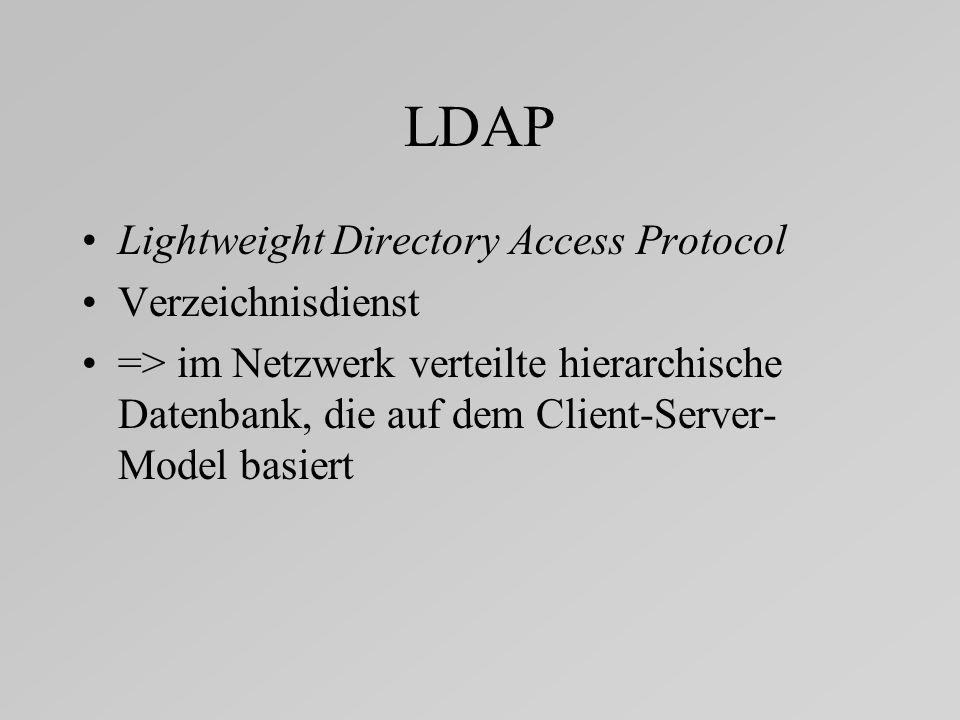 LDAP Lightweight Directory Access Protocol Verzeichnisdienst => im Netzwerk verteilte hierarchische Datenbank, die auf dem Client-Server- Model basiert