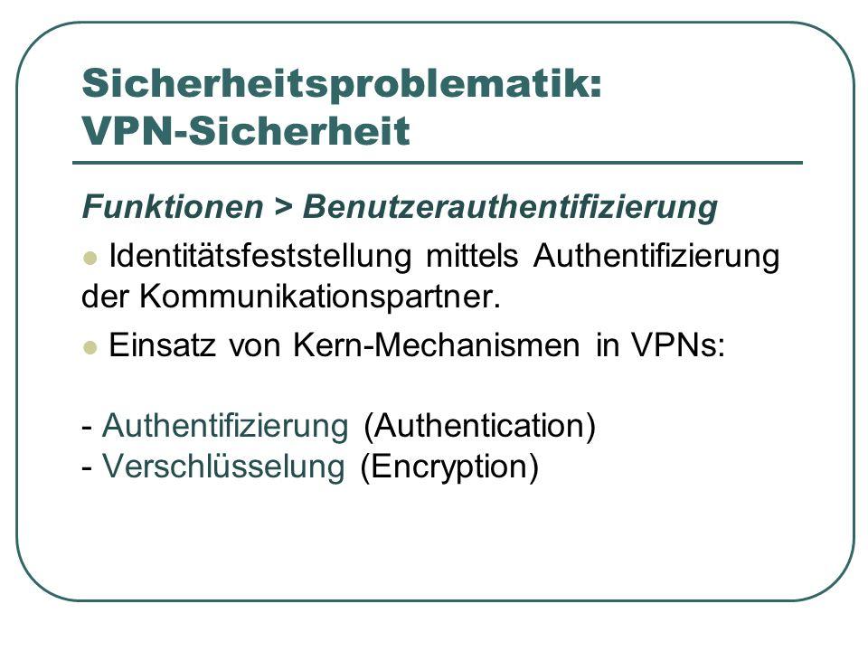 Sicherheitsproblematik: VPN-Sicherheit Funktionen > Benutzerauthentifizierung Identitätsfeststellung mittels Authentifizierung der Kommunikationspartner.