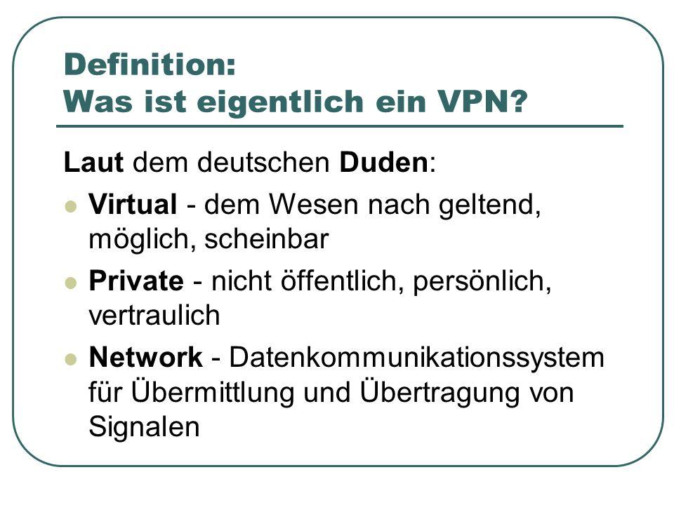 Definition: Was ist eigentlich ein VPN? Laut dem deutschen Duden: Virtual - dem Wesen nach geltend, möglich, scheinbar Private - nicht öffentlich, per