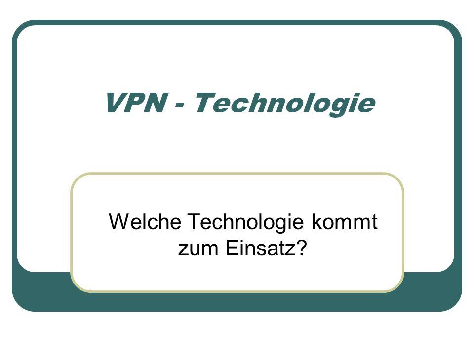 VPN - Technologie Welche Technologie kommt zum Einsatz?