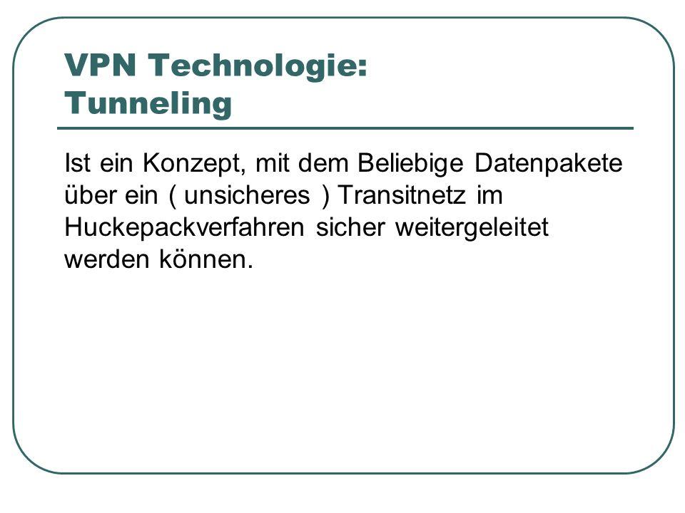 VPN Technologie: Tunneling Ist ein Konzept, mit dem Beliebige Datenpakete über ein ( unsicheres ) Transitnetz im Huckepackverfahren sicher weitergeleitet werden können.