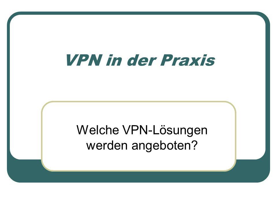 VPN in der Praxis Welche VPN-Lösungen werden angeboten?