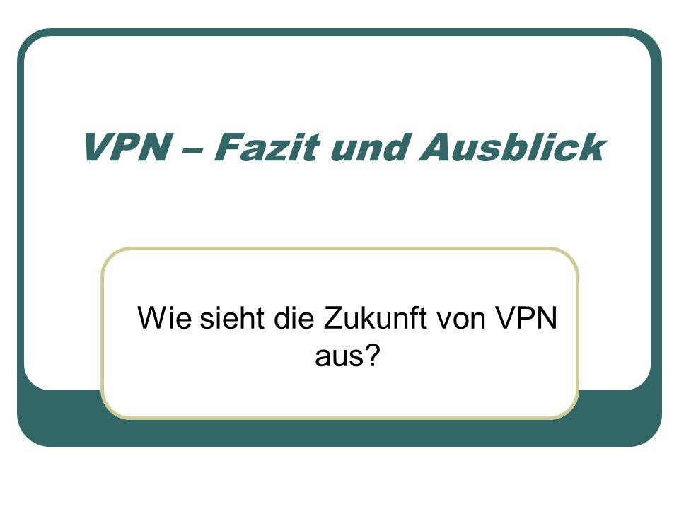 VPN – Fazit und Ausblick Wie sieht die Zukunft von VPN aus?
