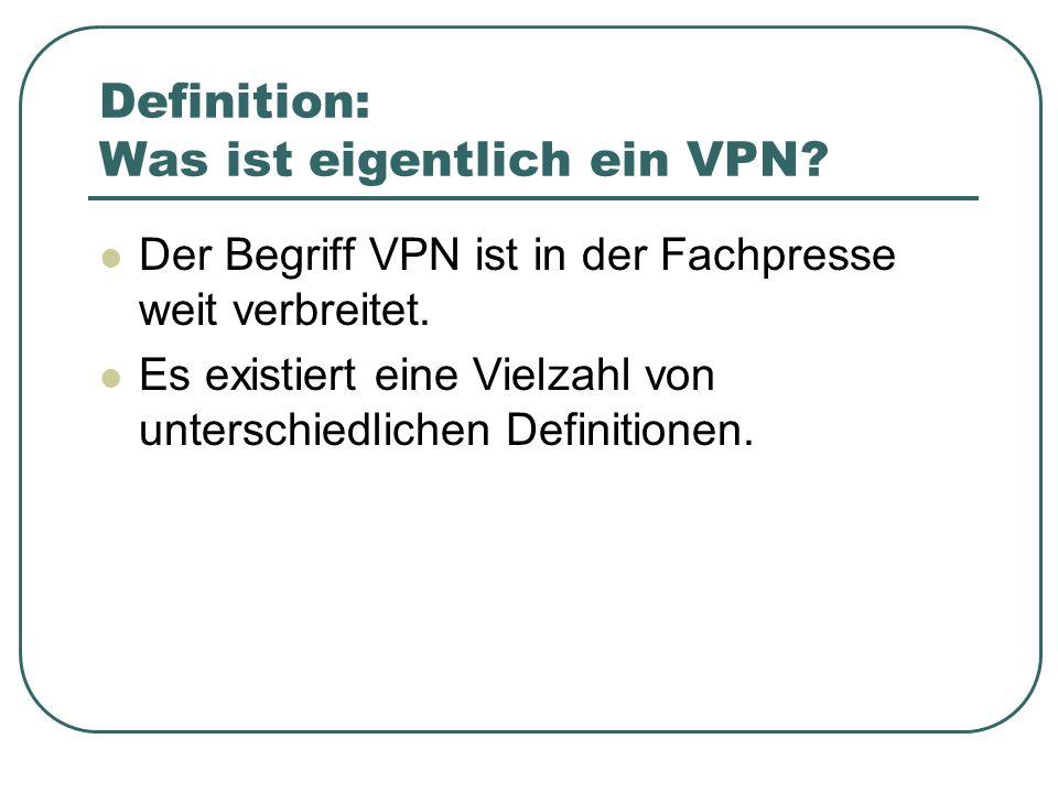 Definition: Was ist eigentlich ein VPN? Der Begriff VPN ist in der Fachpresse weit verbreitet. Es existiert eine Vielzahl von unterschiedlichen Defini