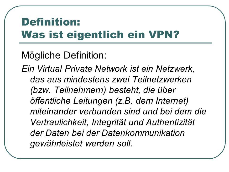 Definition: Was ist eigentlich ein VPN? Mögliche Definition: Ein Virtual Private Network ist ein Netzwerk, das aus mindestens zwei Teilnetzwerken (bzw