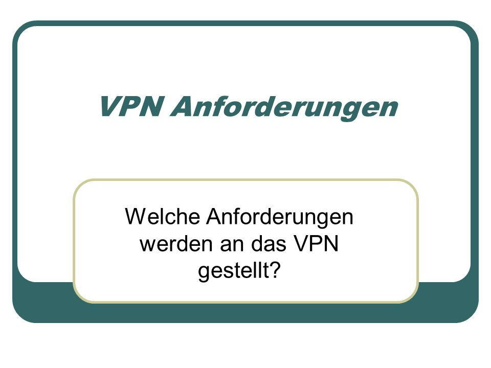 VPN Typen Vier Kategorien: Remote - Access VPN Intranet VPN Branch-Office VPN Extranet VPN