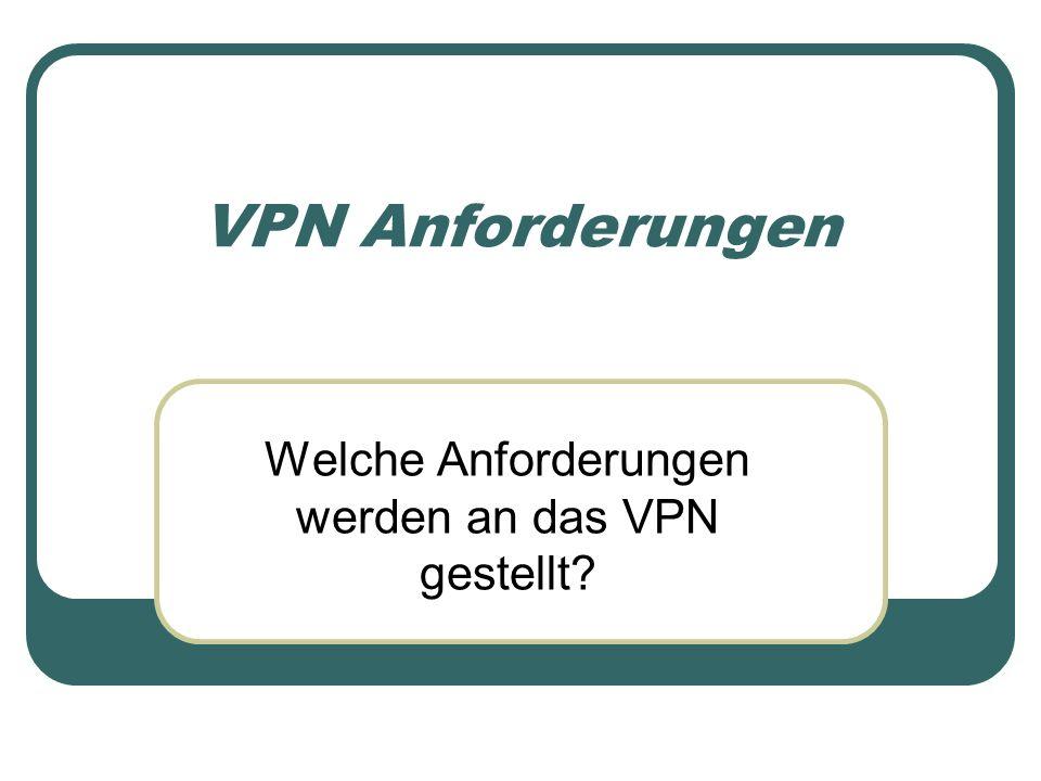 VPN Anforderungen Welche Anforderungen werden an das VPN gestellt?