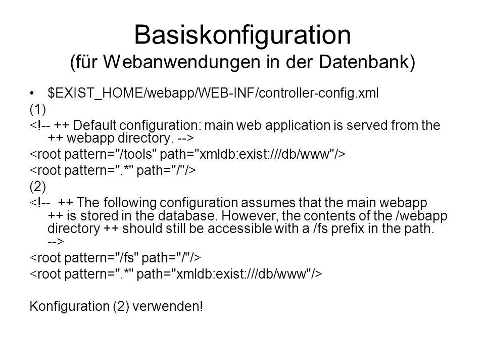 Basiskonfiguration (für Webanwendungen in der Datenbank) $EXIST_HOME/webapp/WEB-INF/controller-config.xml (1) (2) Konfiguration (2) verwenden!