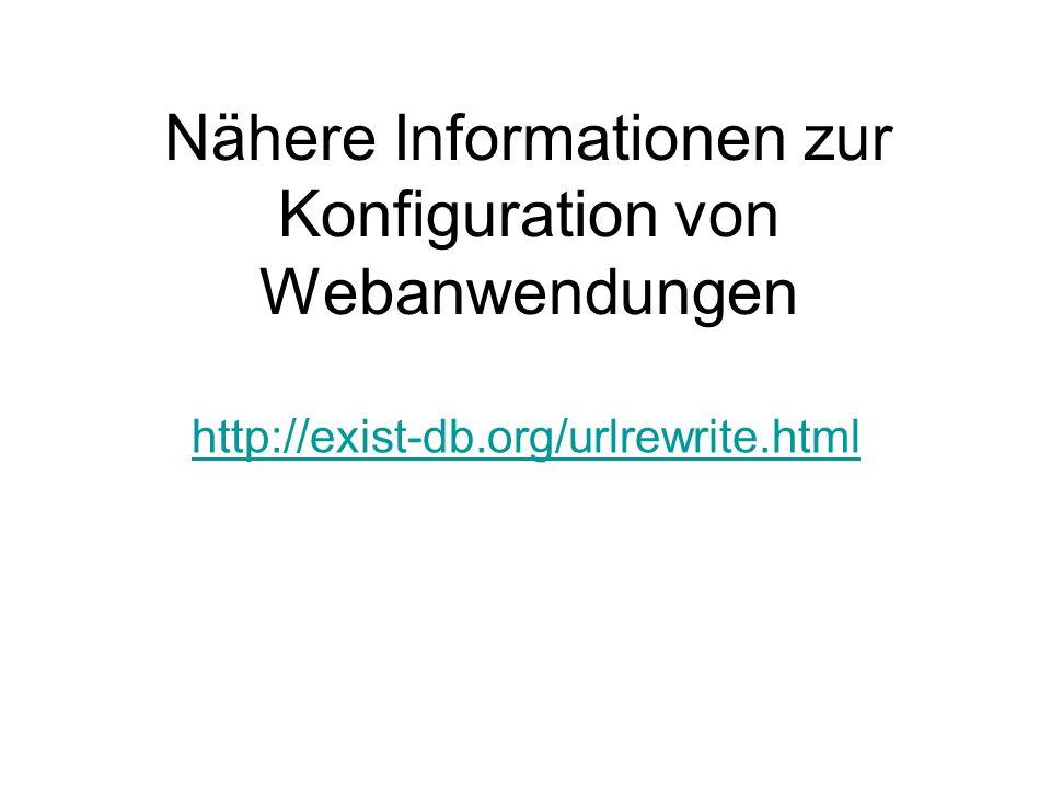 Nähere Informationen zur Konfiguration von Webanwendungen http://exist-db.org/urlrewrite.html
