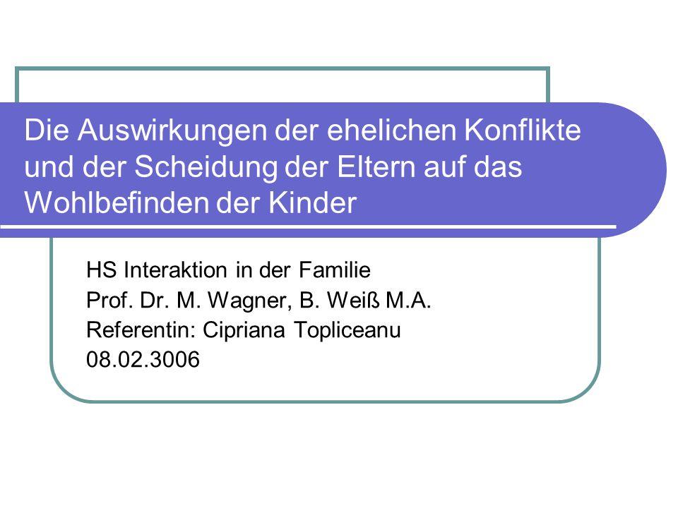 Die Auswirkungen der ehelichen Konflikte und der Scheidung der Eltern auf das Wohlbefinden der Kinder HS Interaktion in der Familie Prof. Dr. M. Wagne