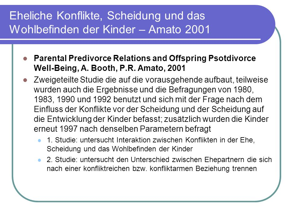 Eheliche Konflikte, Scheidung und das Wohlbefinden der Kinder – Amato 2001 Parental Predivorce Relations and Offspring Psotdivorce Well-Being, A. Boot