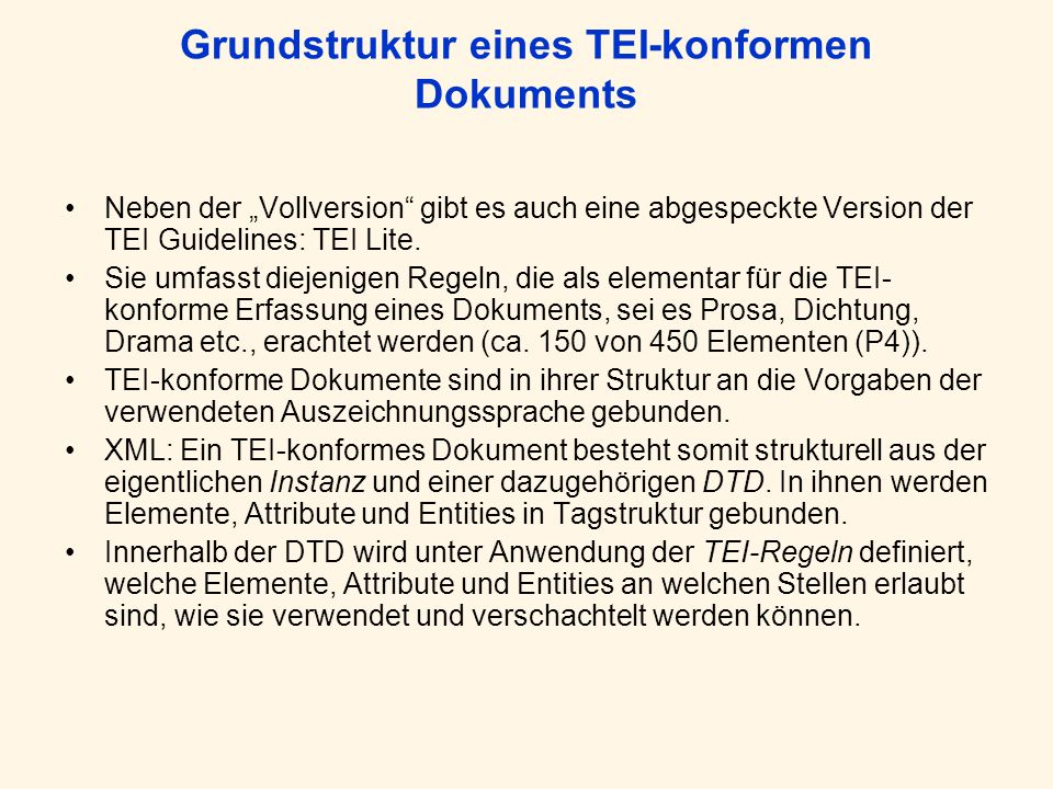 Grundstruktur eines TEI-konformen Dokuments Neben der Vollversion gibt es auch eine abgespeckte Version der TEI Guidelines: TEI Lite.