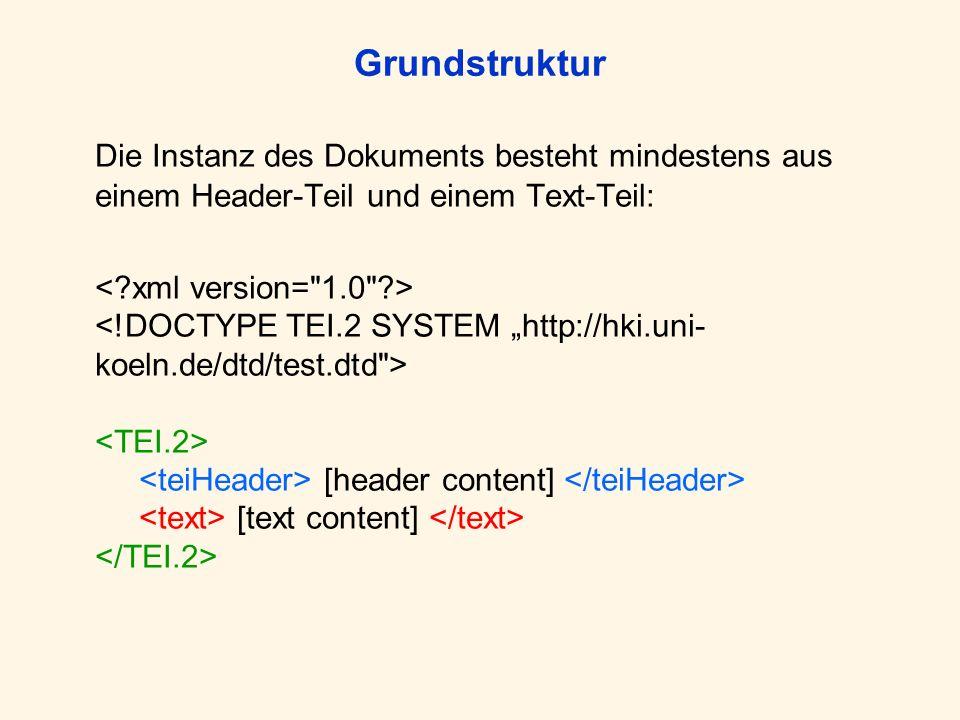 Grundstruktur Die Instanz des Dokuments besteht mindestens aus einem Header-Teil und einem Text-Teil: [header content] [text content]
