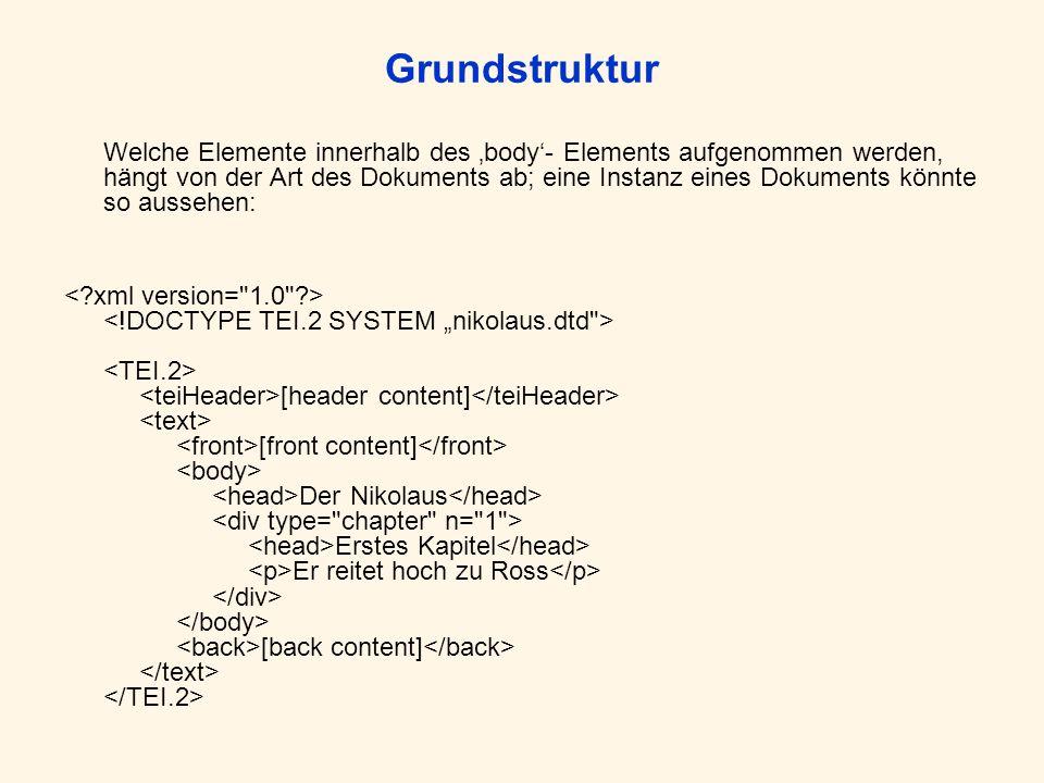 Grundstruktur Welche Elemente innerhalb des body- Elements aufgenommen werden, hängt von der Art des Dokuments ab; eine Instanz eines Dokuments könnte so aussehen: [header content] [front content] Der Nikolaus Erstes Kapitel Er reitet hoch zu Ross [back content]