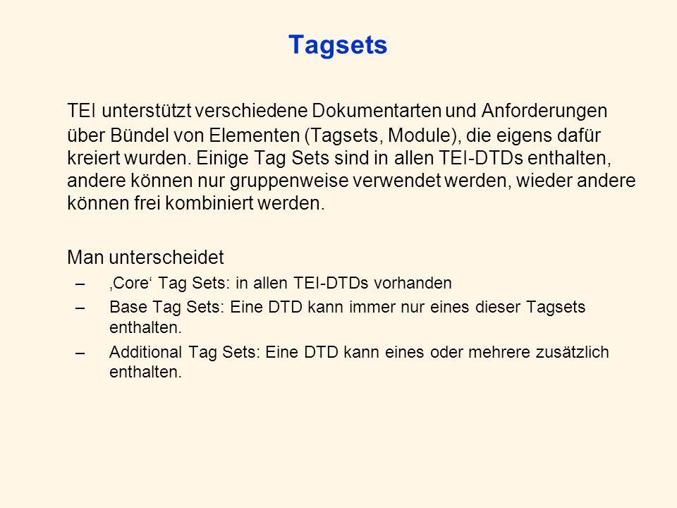 Tagsets TEI unterstützt verschiedene Dokumentarten und Anforderungen über Bündel von Elementen (Tagsets, Module), die eigens dafür kreiert wurden.