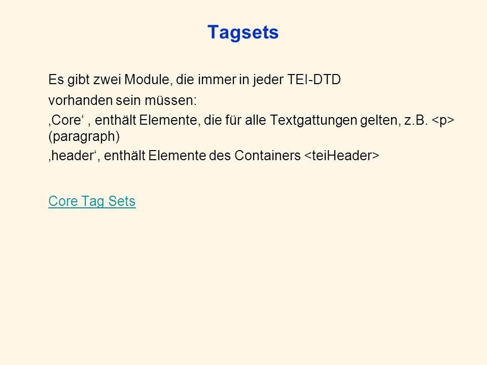 Tagsets Es gibt zwei Module, die immer in jeder TEI-DTD vorhanden sein müssen: Core, enthält Elemente, die für alle Textgattungen gelten, z.B. (paragr