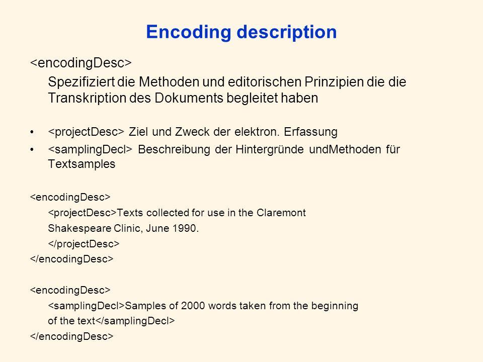 Encoding description Spezifiziert die Methoden und editorischen Prinzipien die die Transkription des Dokuments begleitet haben Ziel und Zweck der elek