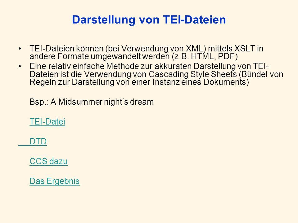 Darstellung von TEI-Dateien TEI-Dateien können (bei Verwendung von XML) mittels XSLT in andere Formate umgewandelt werden (z.B. HTML, PDF) Eine relati