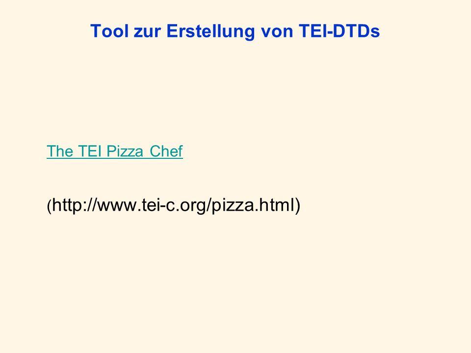 Tool zur Erstellung von TEI-DTDs The TEI Pizza Chef ( http://www.tei-c.org/pizza.html)