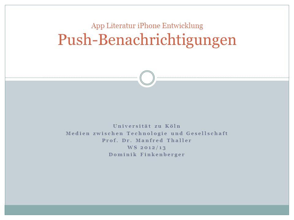 Universität zu Köln Medien zwischen Technologie und Gesellschaft Prof. Dr. Manfred Thaller WS 2012/13 Dominik Finkenberger App Literatur iPhone Entwic