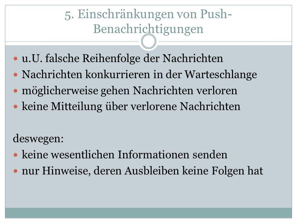 5. Einschränkungen von Push- Benachrichtigungen u.U. falsche Reihenfolge der Nachrichten Nachrichten konkurrieren in der Warteschlange möglicherweise