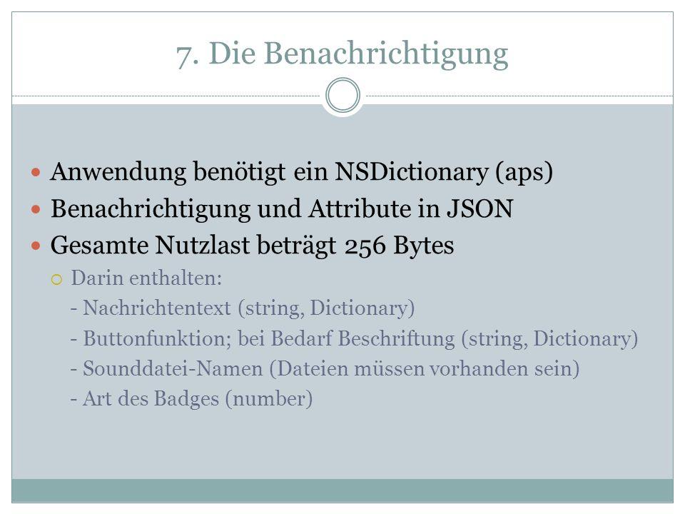 7. Die Benachrichtigung Anwendung benötigt ein NSDictionary (aps) Benachrichtigung und Attribute in JSON Gesamte Nutzlast beträgt 256 Bytes Darin enth