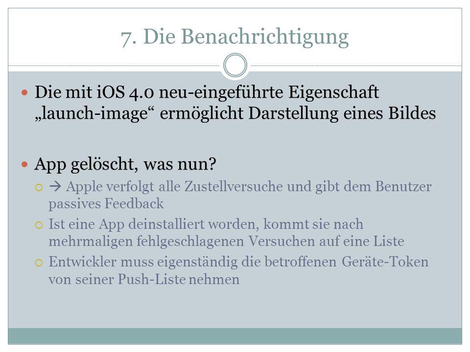 7. Die Benachrichtigung Die mit iOS 4.0 neu-eingeführte Eigenschaft launch-image ermöglicht Darstellung eines Bildes App gelöscht, was nun? Apple verf