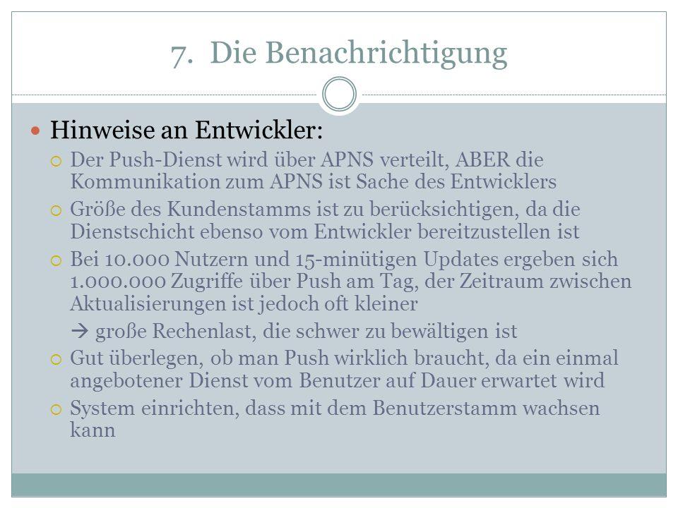 7. Die Benachrichtigung Hinweise an Entwickler: Der Push-Dienst wird über APNS verteilt, ABER die Kommunikation zum APNS ist Sache des Entwicklers Grö