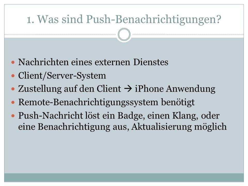 1. Was sind Push-Benachrichtigungen? Nachrichten eines externen Dienstes Client/Server-System Zustellung auf den Client iPhone Anwendung Remote-Benach
