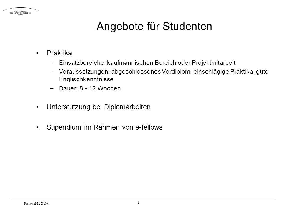 1 Personal/11.08.00 Angebote für Studenten Praktika –Einsatzbereiche: kaufmännischen Bereich oder Projektmitarbeit –Voraussetzungen: abgeschlossenes V