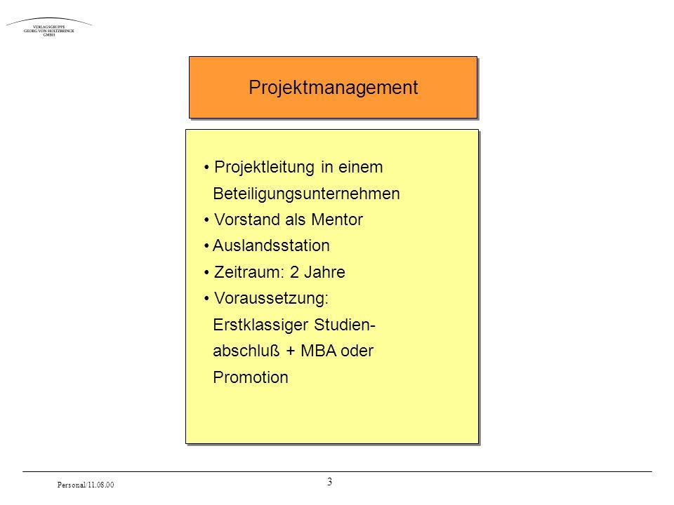 3 Personal/11.08.00 Projektleitung in einem Beteiligungsunternehmen Vorstand als Mentor Auslandsstation Zeitraum: 2 Jahre Voraussetzung: Erstklassiger Studien- abschluß + MBA oder Promotion Projektmanagement