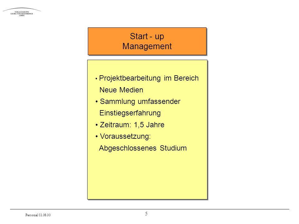 5 Personal/11.08.00 Projektbearbeitung im Bereich Neue Medien Sammlung umfassender Einstiegserfahrung Zeitraum: 1,5 Jahre Voraussetzung: Abgeschlossenes Studium Start - up Management Start - up Management