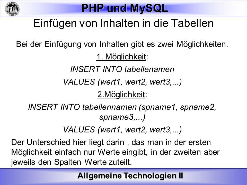 Allgemeine Technologien II PHP und MySQL Einfügen von Inhalten in die Tabellen Bei der Einfügung von Inhalten gibt es zwei Möglichkeiten. 1. Möglichke