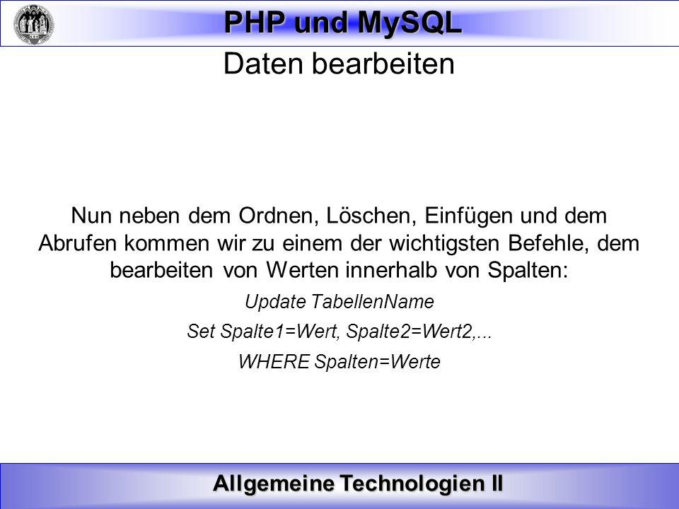 Allgemeine Technologien II PHP und MySQL Daten bearbeiten Nun neben dem Ordnen, Löschen, Einfügen und dem Abrufen kommen wir zu einem der wichtigsten