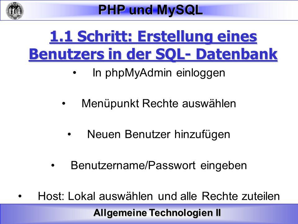 Allgemeine Technologien II PHP und MySQL 1.1 Schritt: Erstellung eines Benutzers in der SQL- Datenbank In phpMyAdmin einloggen Menüpunkt Rechte auswäh