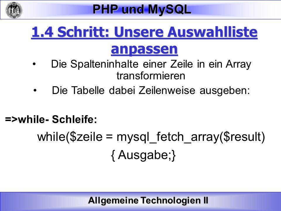 Allgemeine Technologien II PHP und MySQL 1.4 Schritt: Unsere Auswahlliste anpassen Die Spalteninhalte einer Zeile in ein Array transformieren Die Tabe