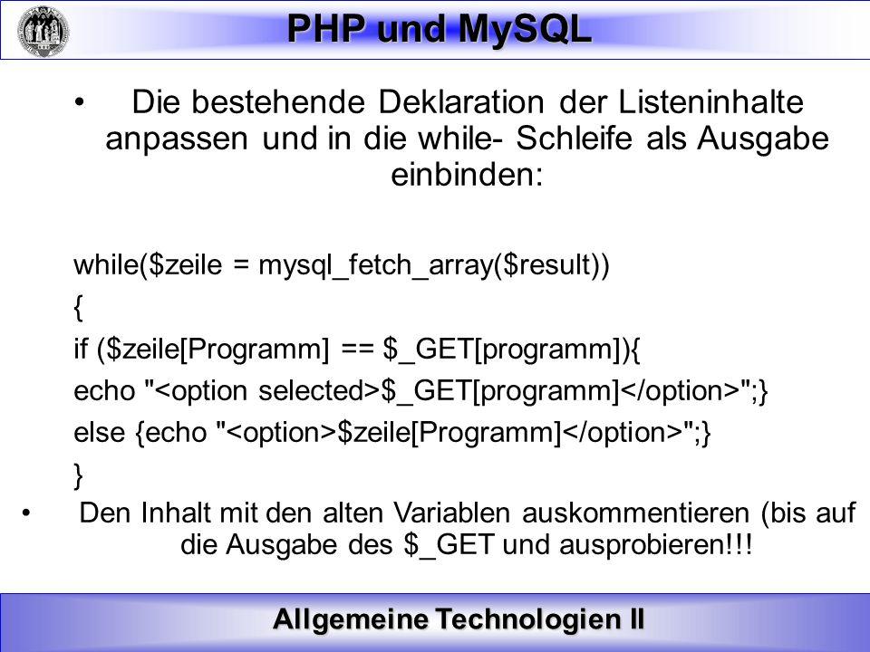 Allgemeine Technologien II PHP und MySQL Die bestehende Deklaration der Listeninhalte anpassen und in die while- Schleife als Ausgabe einbinden: while